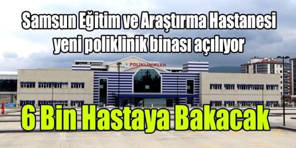 Samsun Araştırma Hastanesi 6 Bin Hastaya Bakacak