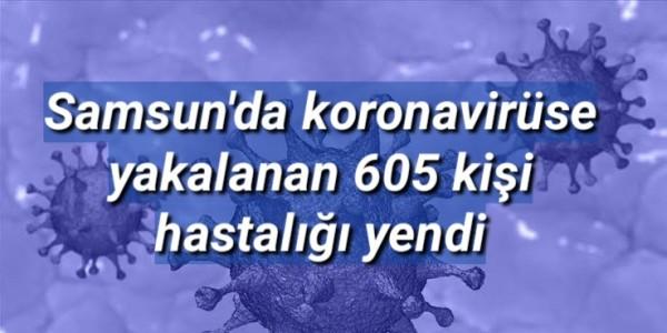Samsun'da koronavirüse yakalanan605 kişi hastalığı yendi